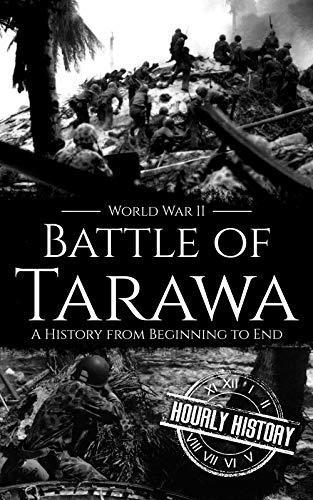 Battle of Tarawa - World War II: A History from Beginning to End (World War 2 Battles Book 14)
