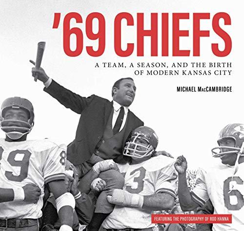 '69 Chiefs: A Team, a Season, and the Birth of Modern Kansas City
