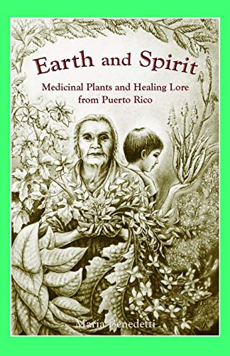 Earth and Spirit: Medicinal Plants and Healing Lore from Puerto Rico