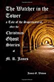 The Watcher in the Tower, A Tale of the Supernatural, after the Christmas Ghost Stories of M. R. James