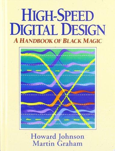 High Speed Digital Design: A Handbook of Black Magic (Prentice Hall Modern Semiconductor Design)