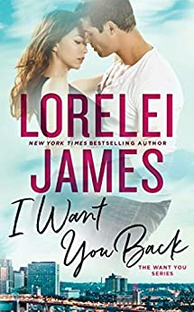I Want You Back (The Want You Series Book 1) by [Lorelei James]