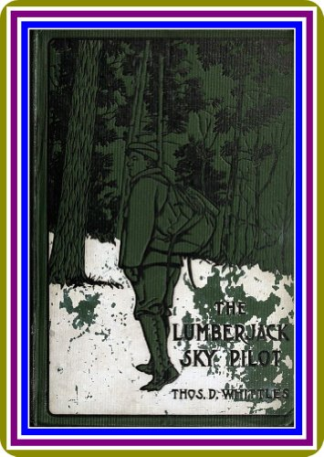 The Lumberjack Sky Pilot by Thomas D. Whittles : (full image Illustrated)