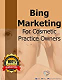 Bing Marketing For Cosmetic Practice Owners: How to grow your brand and clientele without breaking bank (Seb Mac Cosmetic Practice Collection Book 4)