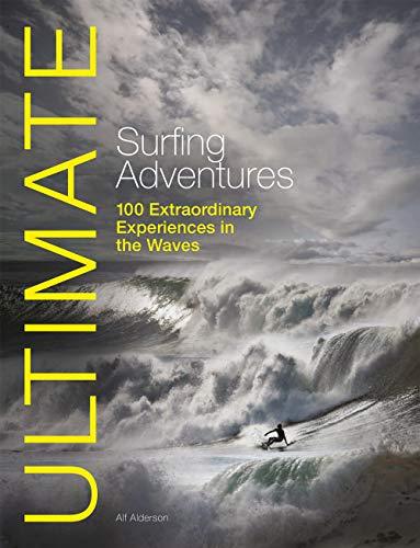 Ultimate Surfing Adventures - 100 Extraordinary Adventures in the Waves: 100 Extraordinary Experiences in the Waves (Ultimate Adventures) [Idioma Inglés]: 5
