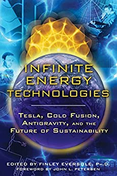 Infinite Energy Technologies: Tesla, Cold Fusion, Antigravity, and the Future of Sustainability by [Finley Eversole Ph.D., Ph.D. Eversole Finley, John L. Petersen]