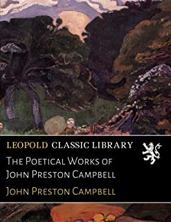 The Poetical Works of John Preston Campbell