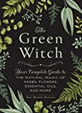 The Green Witch: Your Complete Guide to the Natural Magic of Herbs, Flowers, Essential Oils, and More by Arin Murphy-Hiscock green hardcover book