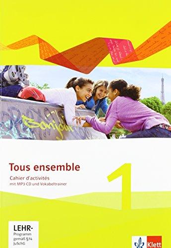 Tous ensemble 1: Cahier d'activités mit MP3-CD und Vokabeltrainer 1. Lernjahr (Tous ensemble. Ausgabe ab 2013)