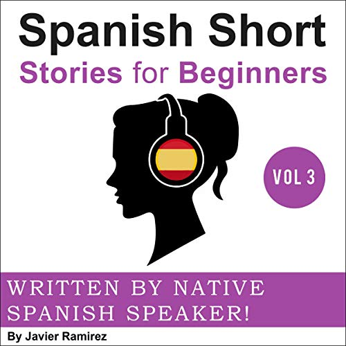 Page de couverture de Spanish Short Stories for Beginners: Written and Narrated by Native Spanish Speakers! , Vol. 3