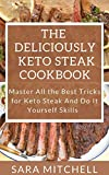 The Deliciously Keto Steak Cookbook: Master All the Best Tricks for Keto Steak
