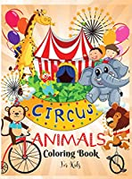 Circus Animals Coloring Book for Kids: Fun Circus Animals Coloring Book For KidsI Learn and Fun Big Images - For Kids - Stimulate CreativityI Boys and Girls I Preschoolers I ToodlersI Lovely I Unique Designs for kids 2-6 I 4-8 years
