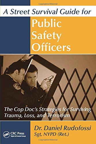 A Street Survival Guide for Public Safety Officers: The Cop Doc's Strategies for Surviving Trauma, Loss, and Terrorism