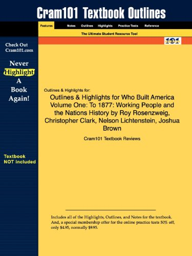 Outlines & Highlights for Who Built America? Volume One: To 1877: Working People and the Nation's History by American So
