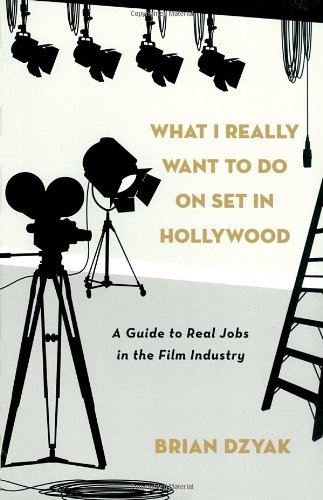What I Really Want to Do on Set in Hollywood: A Guide to...