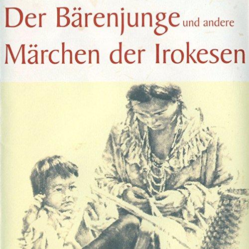 Der Bärenjunge und andere Märchen der Irokesen cover art