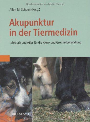 Akupunktur in der Tiermedizin: Lehrbuch und Atlas für die Klein- und Großtierbehandlung