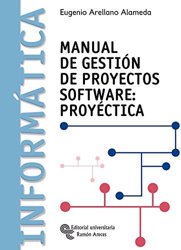 Manual de Gestión de Proyectos Software: Proyéctica (Libro Técnico)