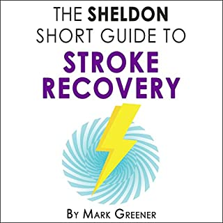 The Sheldon Short Guide to Stroke Recovery                   By:                                                                                                                                 Mark Greener                               Narrated by:                                                                                                                                 Neil Gardner                      Length: 1 hr and 54 mins     7 ratings     Overall 4.1