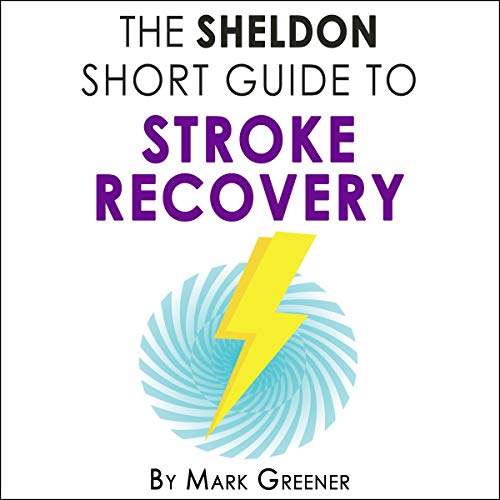 The Sheldon Short Guide to Stroke Recovery Audiobook By Mark Greener cover art