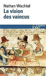 La Vision des vaincus - Les Indiens du Pérou devant la Conquête espagnole (1530-1570) de Nathan Wachtel
