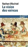 La Vision des vaincus - Les Indiens du Pérou devant la Conquête espagnole (1530-1570)