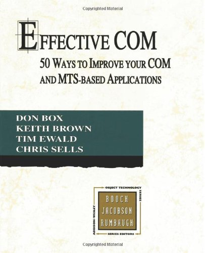Effective COM: 50 Ways to Improve Your COM and MTS-based Applications (Addison-Wesley Object Technology Series)