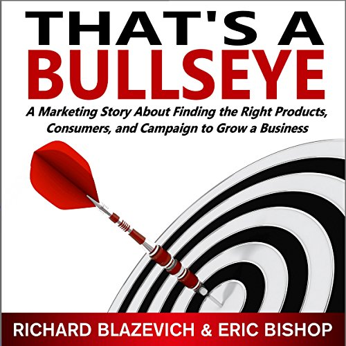 That's a Bullseye: A Marketing Story About Finding the Right Products, Consumers, and Campaign to Grow a Business audiobook cover art