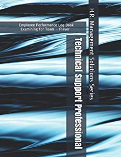 Technical Support Professional - Employee Performance Log Book - Examining for Team – Player - H.R. Management Solutions Series