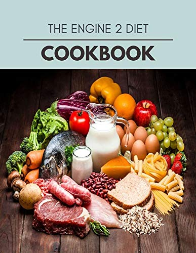 The Engine 2 Diet Cookbook: Easy and Delicious for Weight Loss Fast, Healthy Living, Reset your Metabolism | Eat Clean, Stay Lean with Real Foods for Real Weight Loss