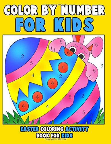 Color by Number for Kids: Easter Coloring Activity Book for Kids: An Easter Coloring Book for Kids, Preschoolers, Kindergartners & Toddlers with 30 ... ages 4-8) (Spring Coloring Book) (Volume 1)