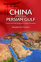 China and the Persian Gulf: The New Silk Road Strategy and Emerging Partnerships