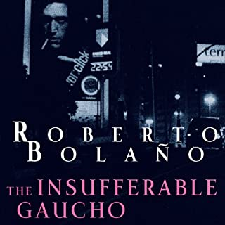 The Insufferable Gaucho                   By:                                                                                                                                 Roberto Bolano                               Narrated by:                                                                                                                                 David Crommett                      Length: 4 hrs and 18 mins     4 ratings     Overall 4.0