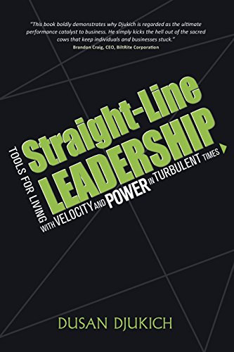 Straight-Line Leadership: Tools for Living with Velocity and Power in Turbulent Times by [Dusan Djukich]