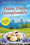 Diebe, Dörfer, Dampfnudeln: Ein Alpenkrimi (Ein-Kommissar-Egger-Krimi 5)