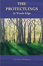 The Protectlings: At Woods Edge by Carolyn Heilman (2015-11-04)