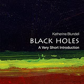 Black Holes     A Very Short Introduction              By:                                                                                                                                 Katherine Blundell                               Narrated by:                                                                                                                                 Leila Birch                      Length: 3 hrs and 11 mins     5 ratings     Overall 4.8