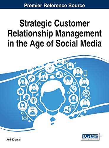 Strategic Customer Relationship Management in the Age of Social Media (Advances in Marketing, Customer Relationship Management, and E-Services)