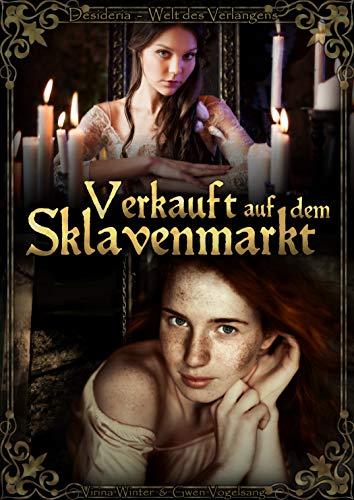 Verkauft auf dem Sklavenmarkt (Desideria - Welt des Verlangens 4)
