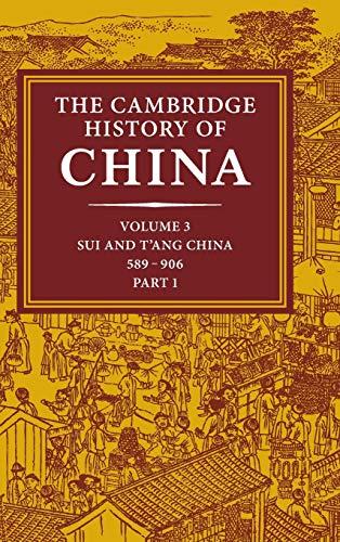 The Cambridge History of China, Vol. 3: Sui and T'ang China, 589-906 AD, Part 1