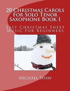 20 Christmas Carols For Solo Tenor Saxophone Book 1: Easy Christmas Sheet Music For Beginners (Volume 1)