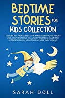 BEDTIME STORIES FOR KIDS COLLECTION This Book Includes: Pajama Party, the Magic Unicorn, the Funny Zoo. Help Your Child Fall Asleep and Relax. Fantastic Stories to Dream about for All Ages, Easy to Read.