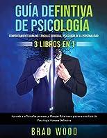 Comportamiento humano, Lenguaje corporal, Psicología de la Personalidad 3 libros en 1: Aprende a influir a las personas y Manejar Relaciones gracias a esta Guía de Psicología Humana Definitiva