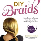 DIY Braids: From Crowns to Fishtails, Easy, Step-by-Step Hair-Braiding...