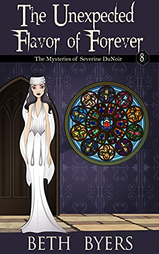 The Unexpected Flavor of Forever: A Severine DuNoir Historical Cozy Adventure (The Mysteries of Severine DuNoir Book 8) by [Beth Byers]