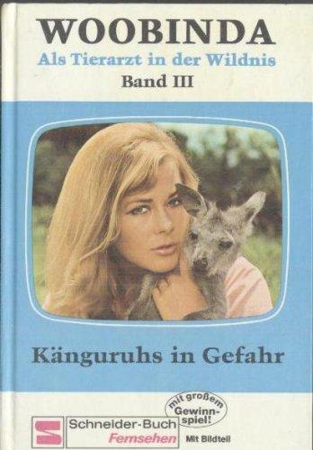 Woobinda. Als Tierarzt in der Wildnis, Band 3: Känguruhs in Gefahr (Schneider Buch Fernsehen mit Bildteil)