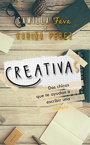 Creativas: Dos chicas que te ayudan a escribir una novela de Camilla Fava y Karina Pérez