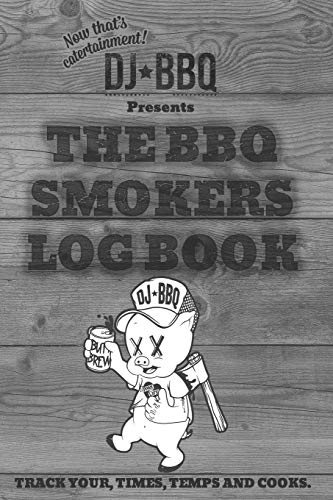 DJ BBQ The Barbecue Smokers Log Book: Refine your Grill Prep with Notes for Sauces & Rubs, Smoker Time, Wood and Meat Temperature