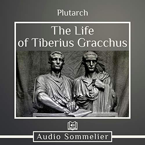 The Life of Tiberius Gracchus                   By:                                                                                                                                 Plutarch,                                                                                        Bernadotte Perrin - translator                               Narrated by:                                                                                                                                 Andrea Giordani                      Length: 47 mins     Not rated yet     Overall 0.0