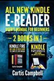 All-New Kindle E-Reader User's Manual for Beginners: 2 IN 1- Kindle Fire HD 8 & 10 User Guide and Kindle Paperwhite User Guide